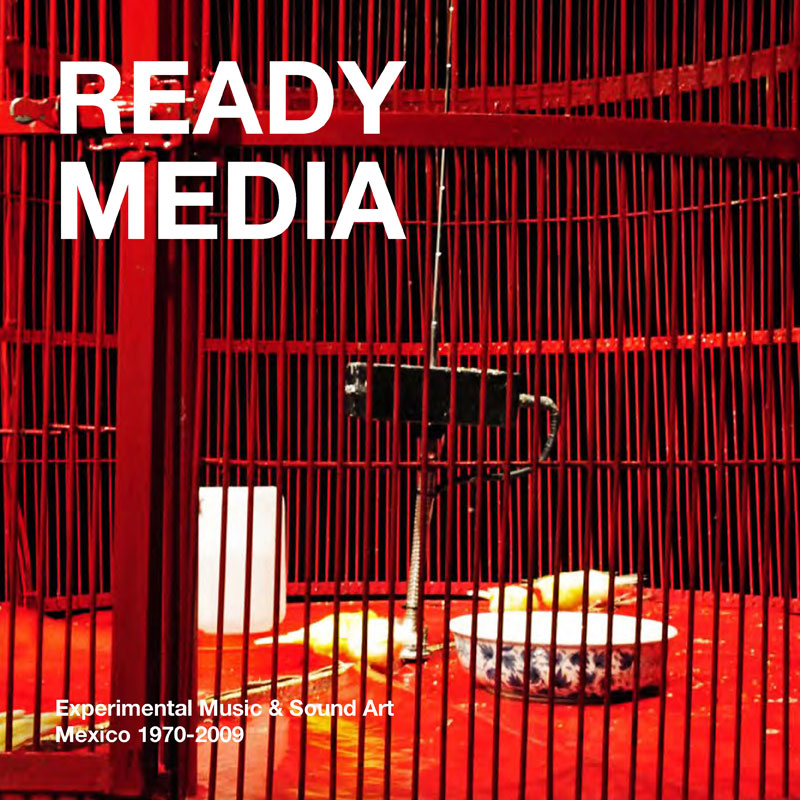 [ar039]  READY MEDIA | EXPERIMENTAL MUSIC & SOUND ART | MEXICO 1970-2009