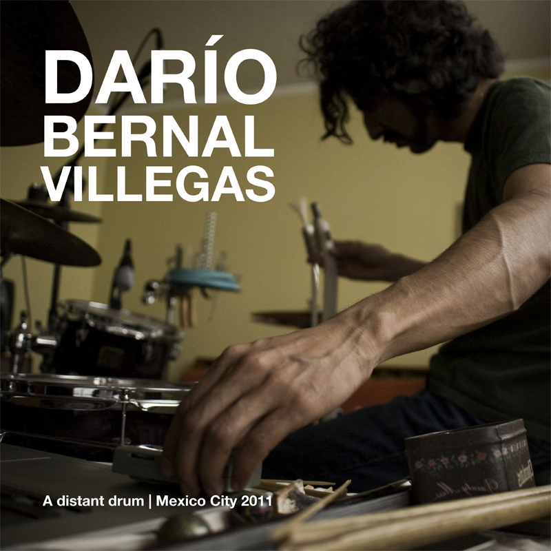 [ar048] DARÍO BERNAL VILLEGAS | A DISTANT DRUM | MEXICO 2011