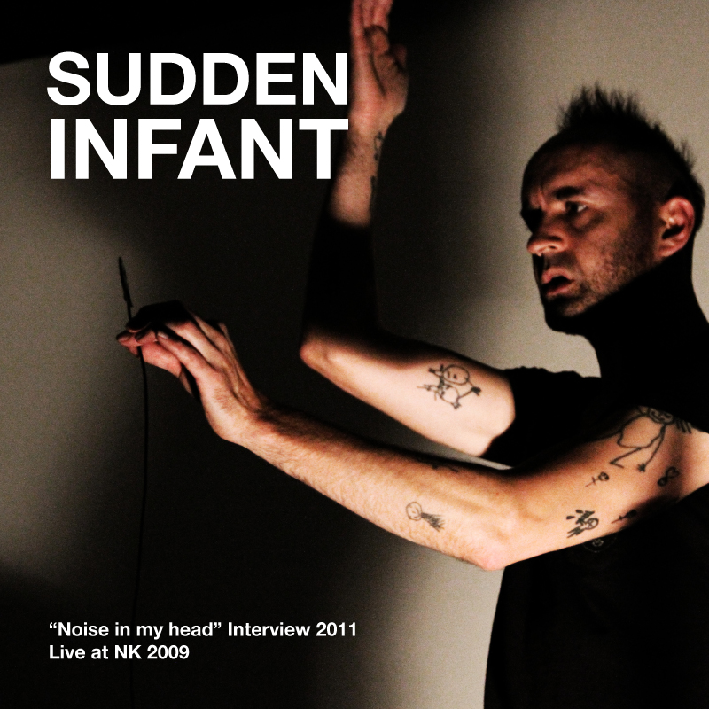 "[ar049] SUDDEN INFANT | ""NOISE IN MY HEAD""  INTERVIEW 2011 