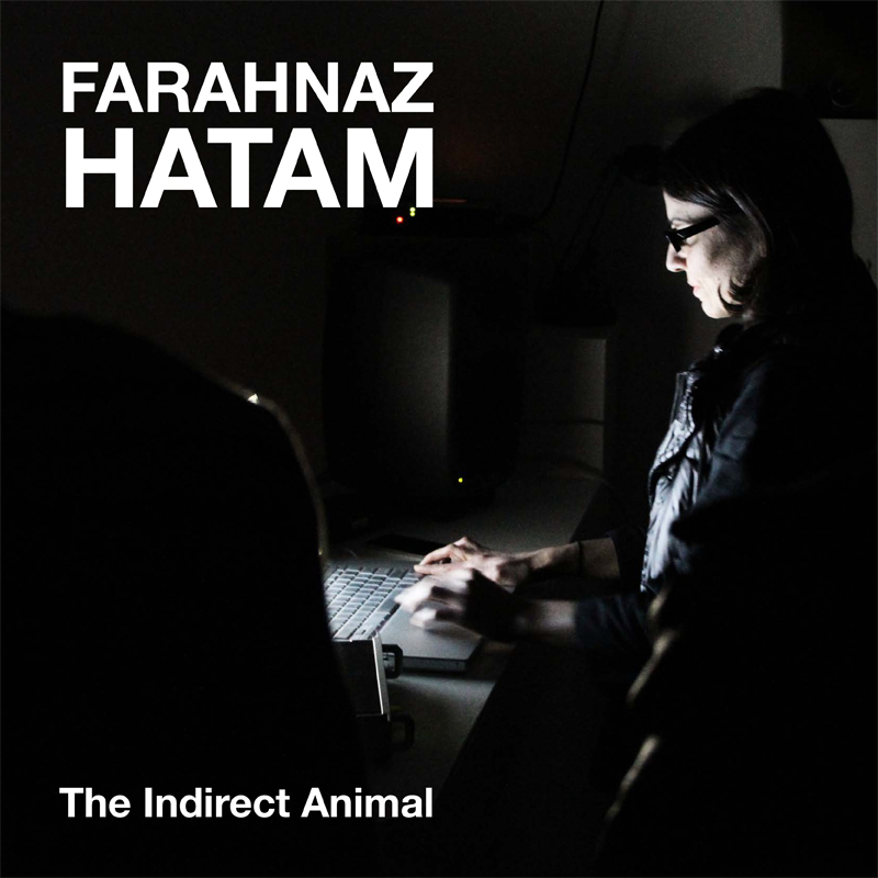 [ar059] </span><br /> FARAHNAZ HATAM | THE INDIRECT ANIMAL