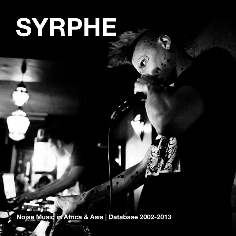 [ar088]  SYRPHE | NOISE MUSIC IN AFRICA & ASIA | DATABASE 2002-2013